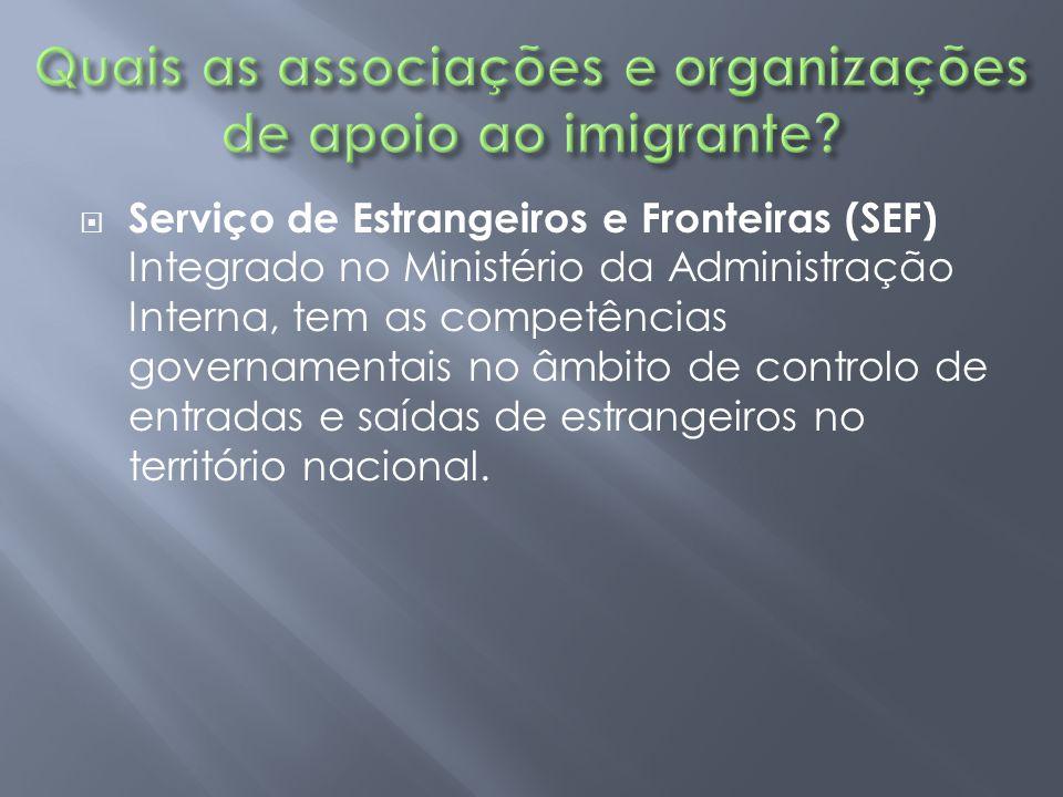  Serviço de Estrangeiros e Fronteiras (SEF) Integrado no Ministério da Administração Interna, tem as competências governamentais no âmbito de control