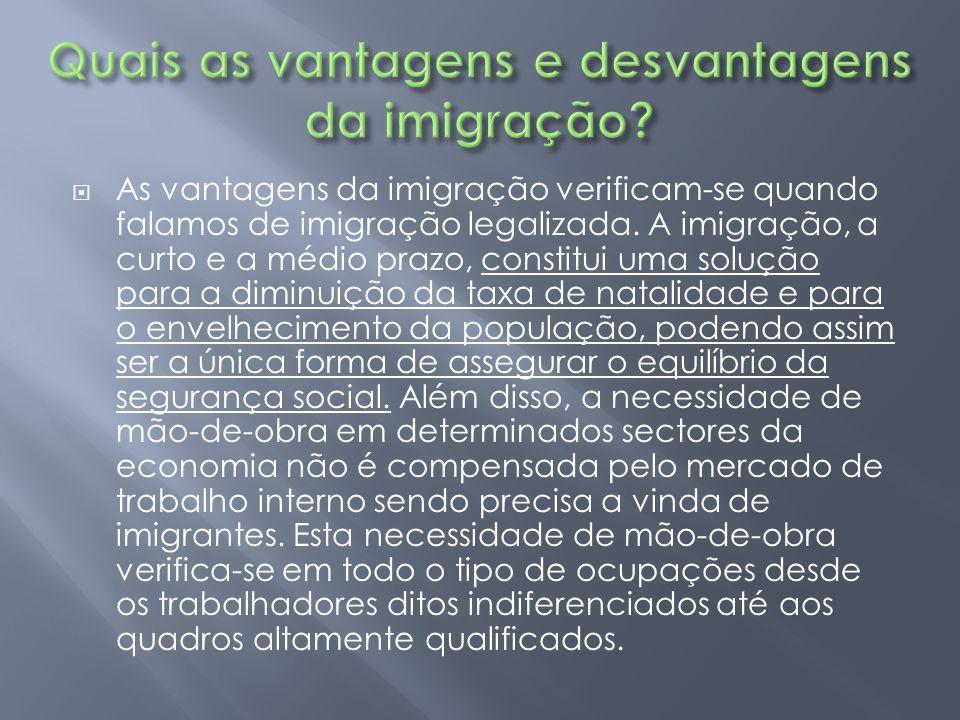  As vantagens da imigração verificam-se quando falamos de imigração legalizada. A imigração, a curto e a médio prazo, constitui uma solução para a di
