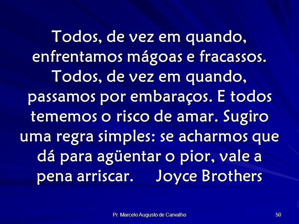 Pr. Marcelo Augusto de Carvalho 50 Todos, de vez em quando, enfrentamos mágoas e fracassos.