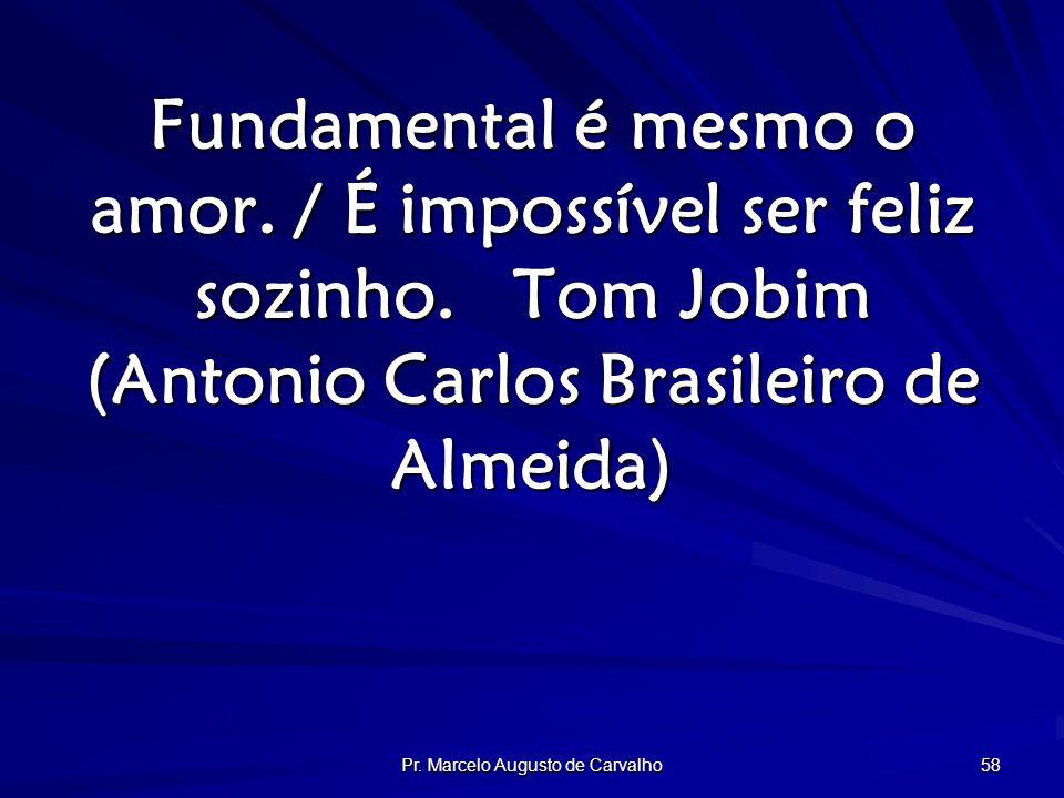 Pr. Marcelo Augusto de Carvalho 58 Fundamental é mesmo o amor.