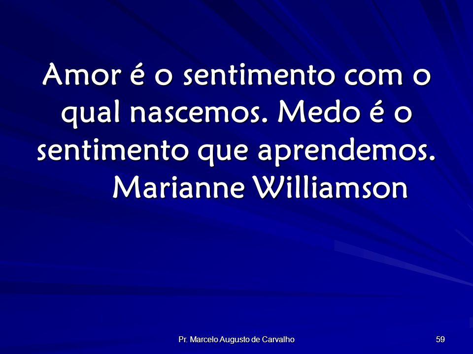 Pr. Marcelo Augusto de Carvalho 59 Amor é o sentimento com o qual nascemos.
