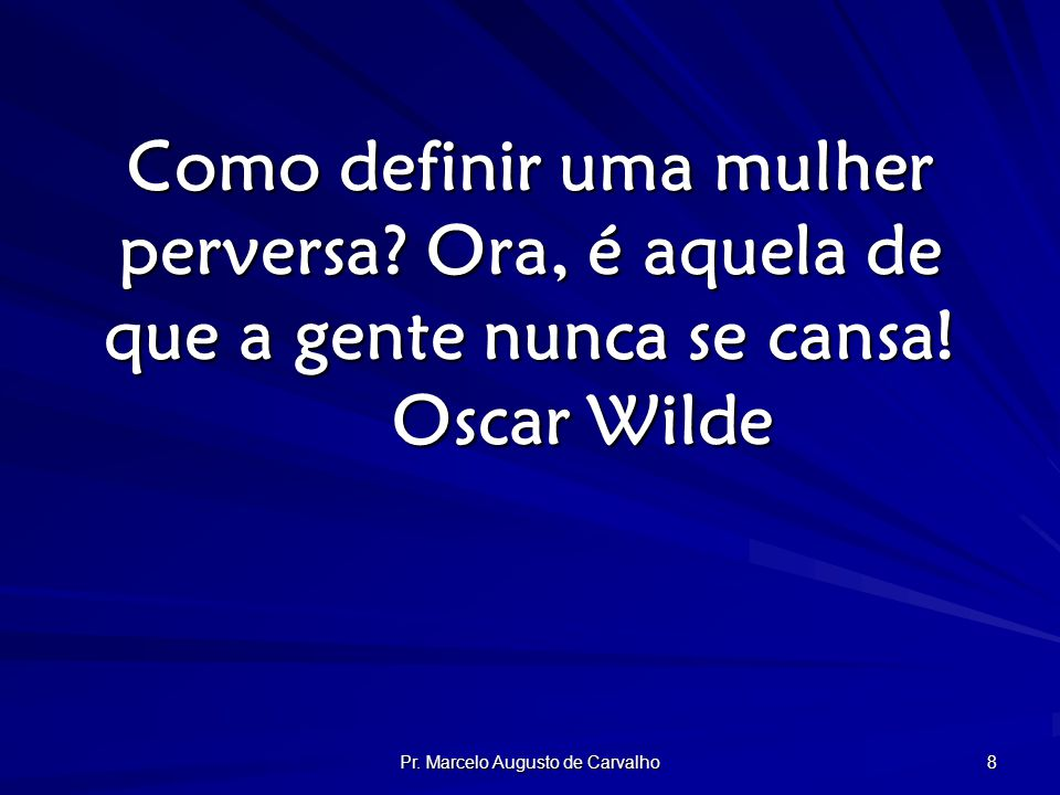 Pr. Marcelo Augusto de Carvalho 8 Como definir uma mulher perversa.