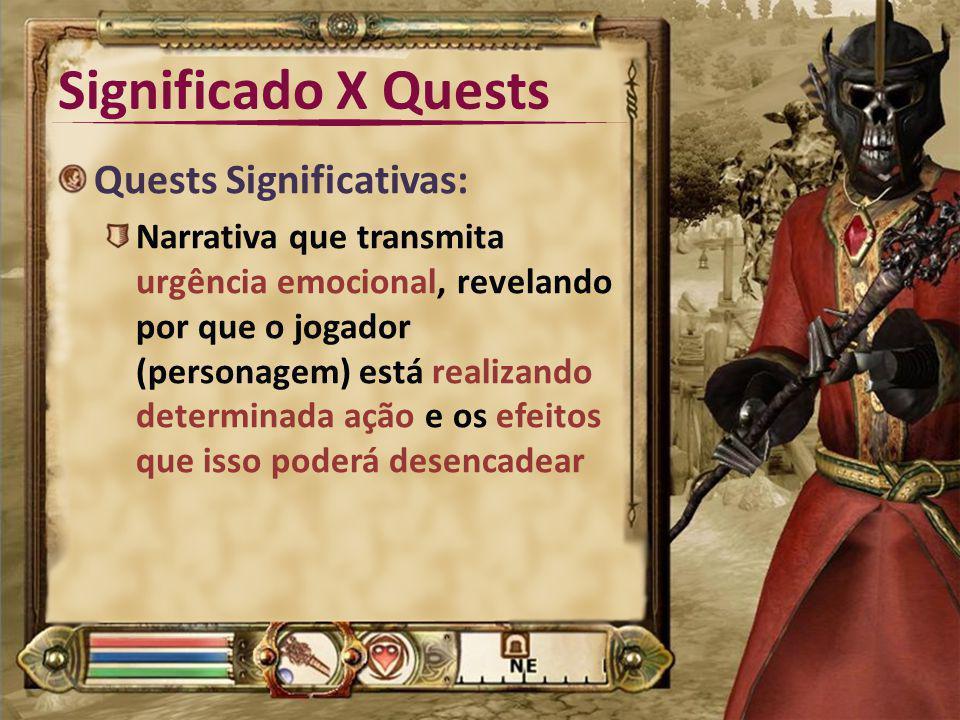Significado X Quests Quests Significativas: Narrativa que transmita urgência emocional, revelando por que o jogador (personagem) está realizando deter