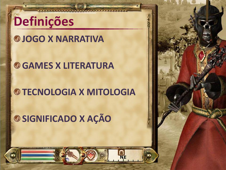 Definições JOGO X NARRATIVA GAMES X LITERATURA TECNOLOGIA X MITOLOGIA SIGNIFICADO X AÇÃO