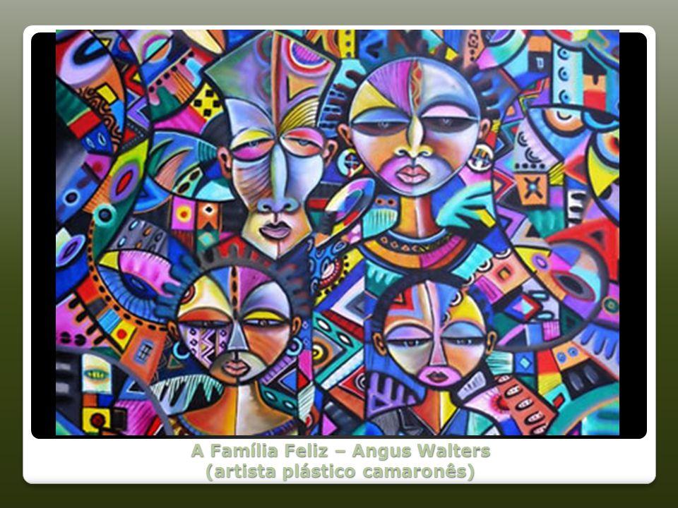 A Família Feliz – Angus Walters (artista plástico camaronês)