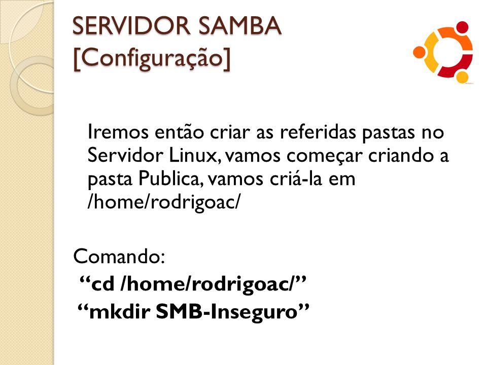 SERVIDOR SAMBA [Configuração] Iremos então criar as referidas pastas no Servidor Linux, vamos começar criando a pasta Publica, vamos criá-la em /home/