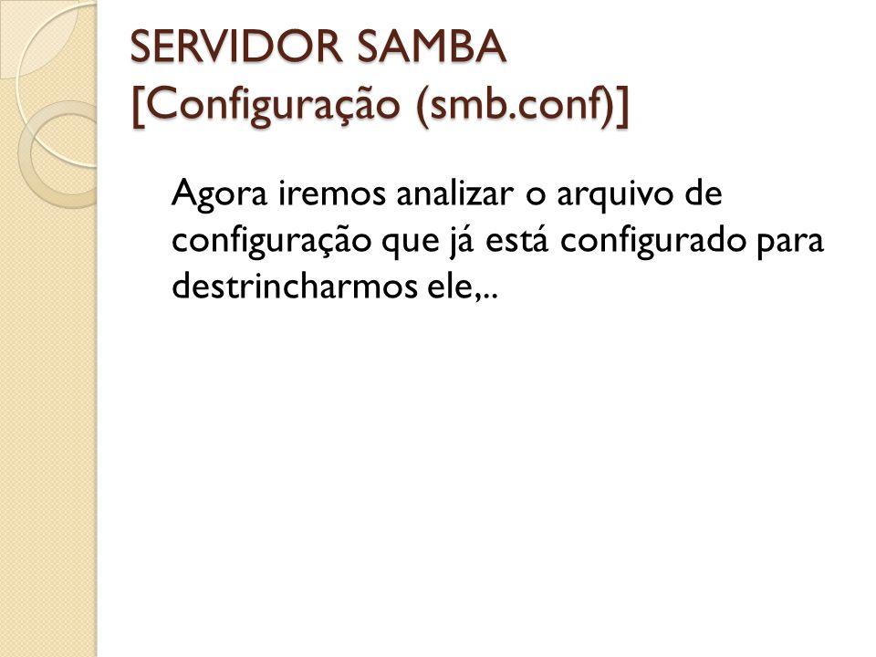 Agora iremos analizar o arquivo de configuração que já está configurado para destrincharmos ele,.. SERVIDOR SAMBA [Configuração (smb.conf)]