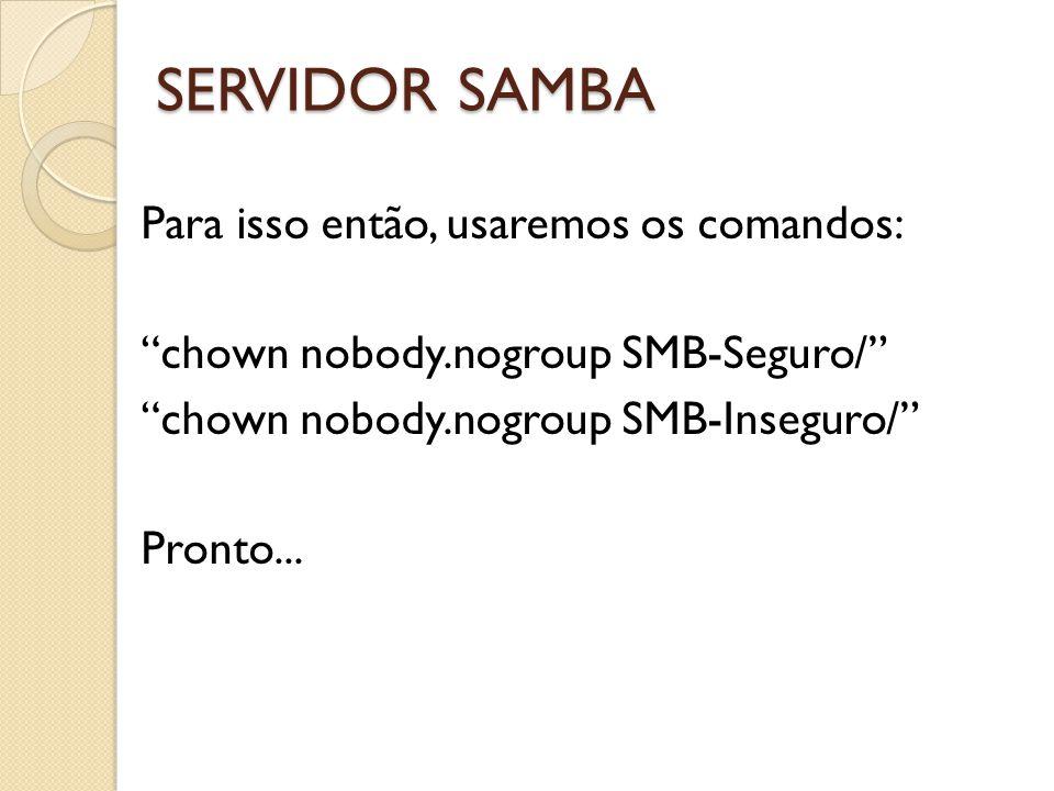 """Para isso então, usaremos os comandos: """"chown nobody.nogroup SMB-Seguro/"""" """"chown nobody.nogroup SMB-Inseguro/"""" Pronto... SERVIDOR SAMBA"""