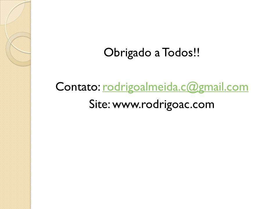 Obrigado a Todos!! Contato: rodrigoalmeida.c@gmail.comrodrigoalmeida.c@gmail.com Site: www.rodrigoac.com