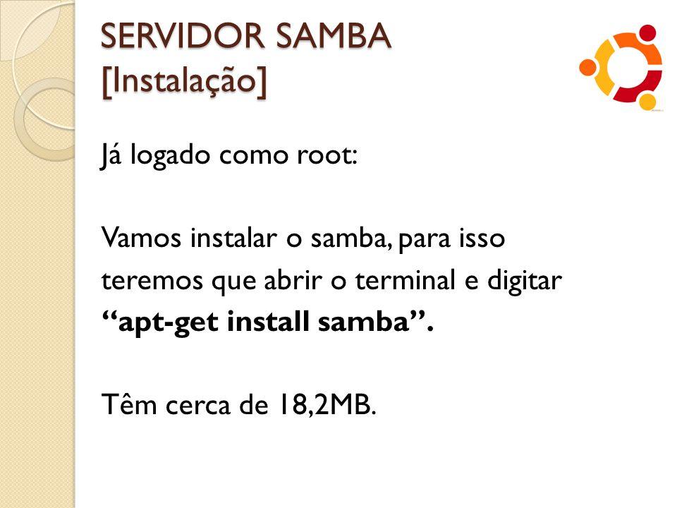 """SERVIDOR SAMBA [Instalação] Já logado como root: Vamos instalar o samba, para isso teremos que abrir o terminal e digitar """"apt-get install samba"""". Têm"""