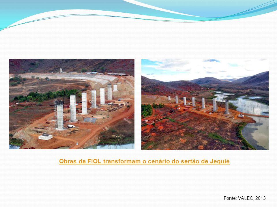 Fonte: VALEC, 2013 Obras da FIOL transformam o cenário do sertão de Jequié