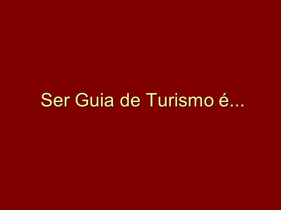 Ser Guia de Turismo é...