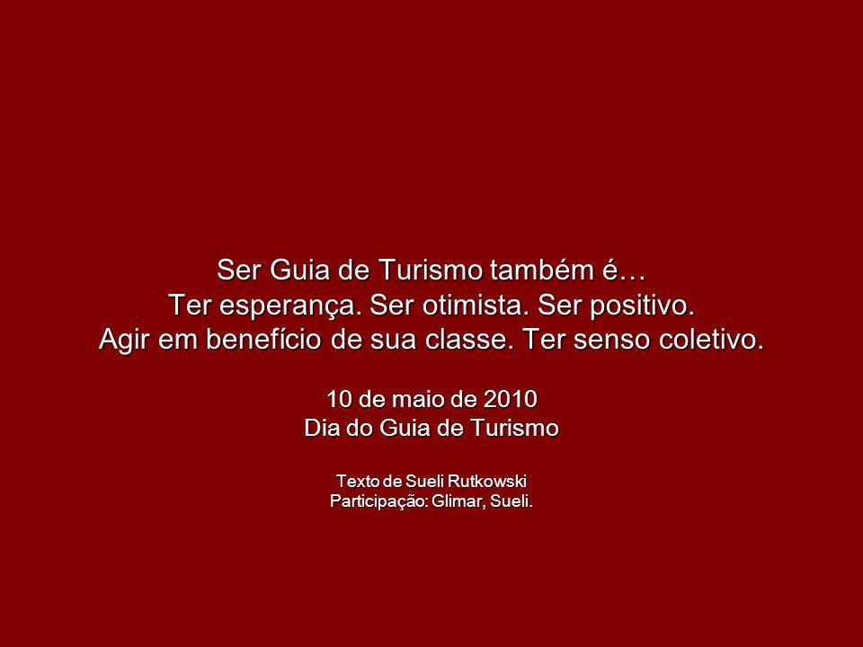 Ser Guia de Turismo também é… Ter esperança. Ser otimista.