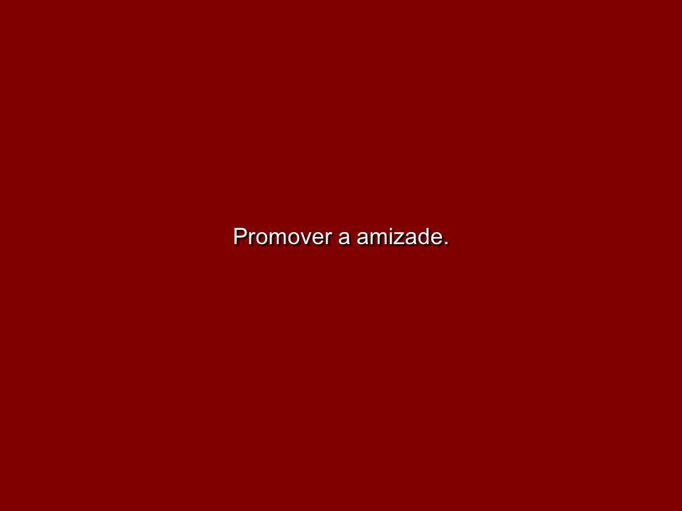 Promover a amizade.