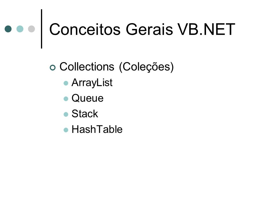 Conceitos Gerais VB.NET Collections (Coleções) ArrayList Queue Stack HashTable