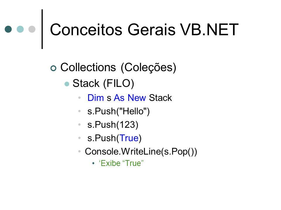 Conceitos Gerais VB.NET Collections (Coleções) Stack (FILO) Dim s As New Stack s.Push(