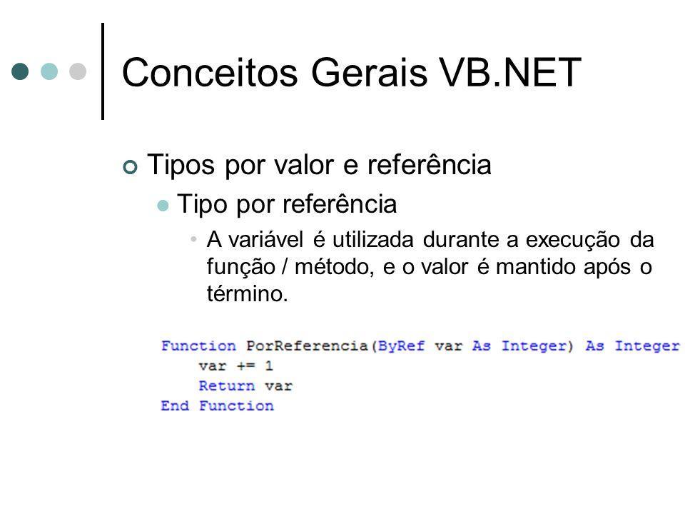Conceitos Gerais VB.NET Tipos por valor e referência Tipo por referência A variável é utilizada durante a execução da função / método, e o valor é mantido após o término.