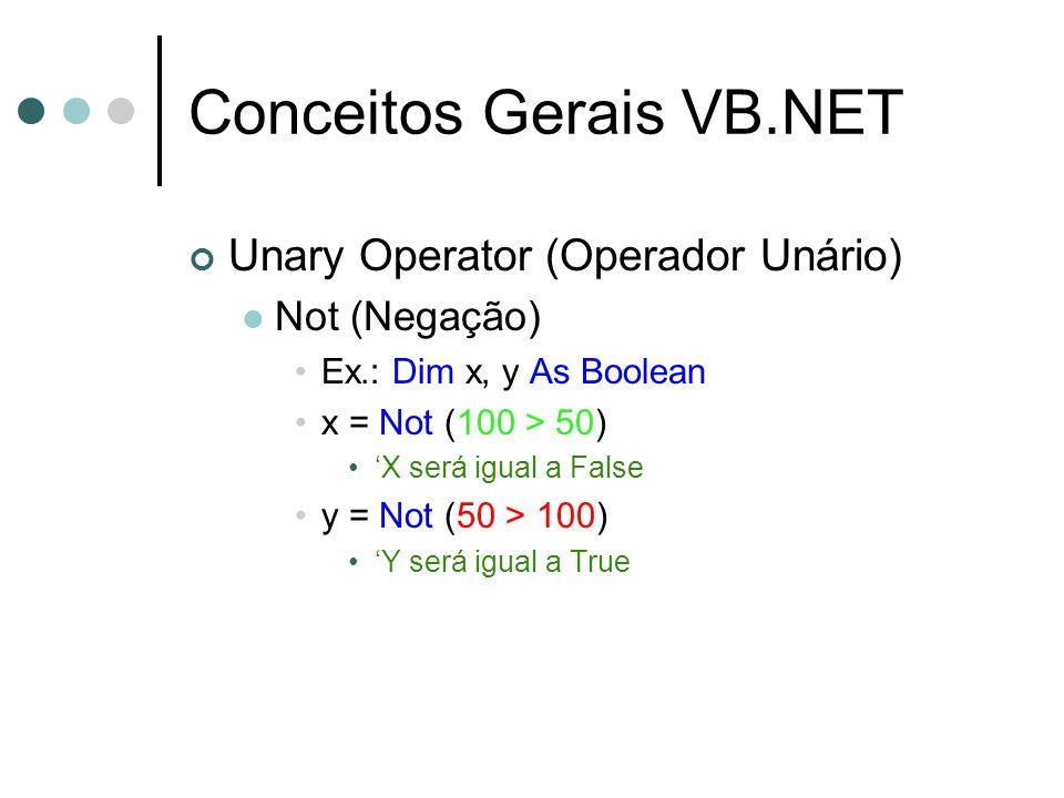 Conceitos Gerais VB.NET Unary Operator (Operador Unário) Not (Negação) Ex.: Dim x, y As Boolean x = Not (100 > 50) 'X será igual a False y = Not (50 > 100) 'Y será igual a True