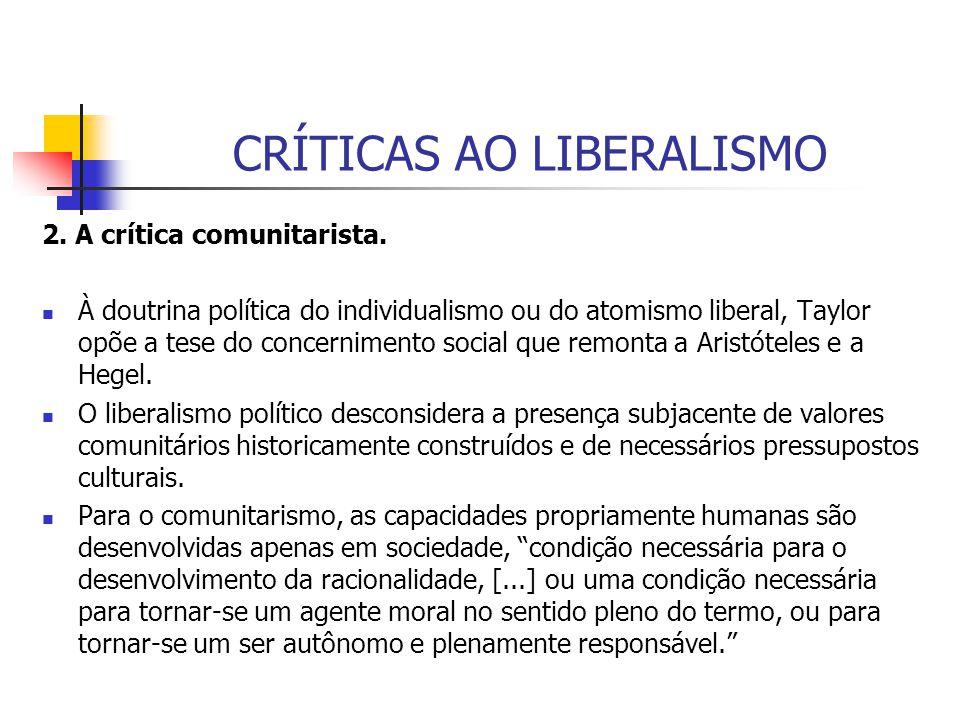 CRÍTICAS AO LIBERALISMO 2. A crítica comunitarista. À doutrina política do individualismo ou do atomismo liberal, Taylor opõe a tese do concernimento