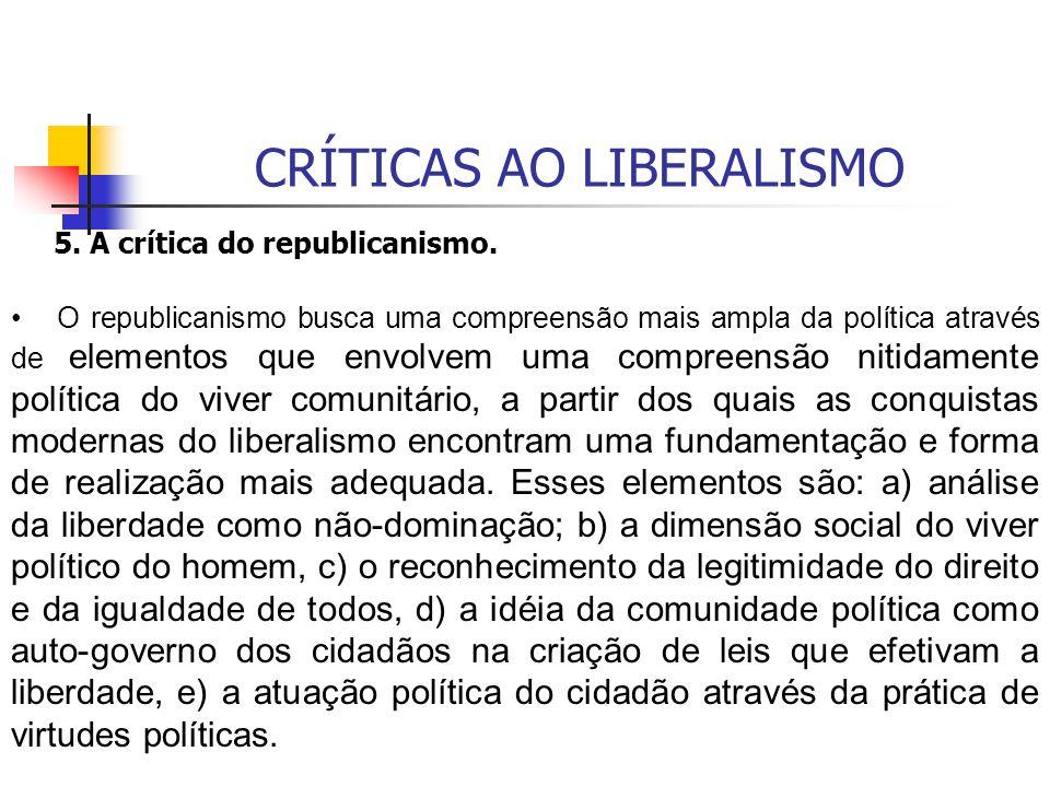 CRÍTICAS AO LIBERALISMO 5. A crítica do republicanismo. O republicanismo busca uma compreensão mais ampla da política através de elementos que envolve