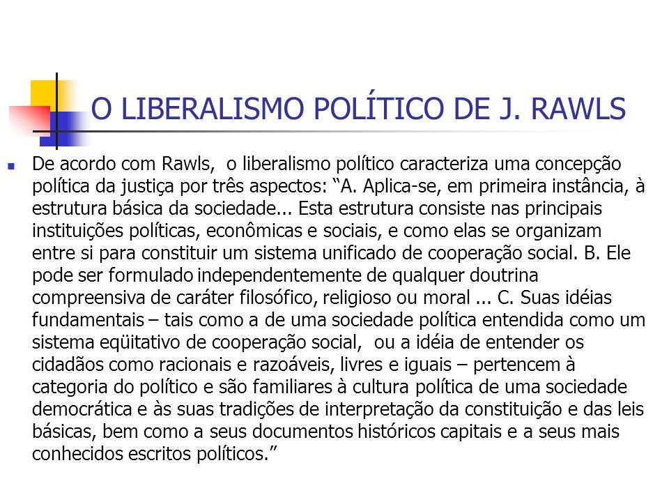 """O LIBERALISMO POLÍTICO DE J. RAWLS De acordo com Rawls, o liberalismo político caracteriza uma concepção política da justiça por três aspectos: """"A. Ap"""