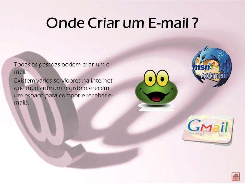 Onde Criar um E-mail . Todas as pessoas podem criar um e- mail.