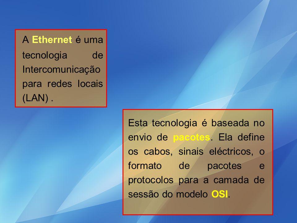 A Ethernet é uma tecnologia de Intercomunicação para redes locais (LAN). Esta tecnologia é baseada no envio de pacotes. Ela define os cabos, sinais el