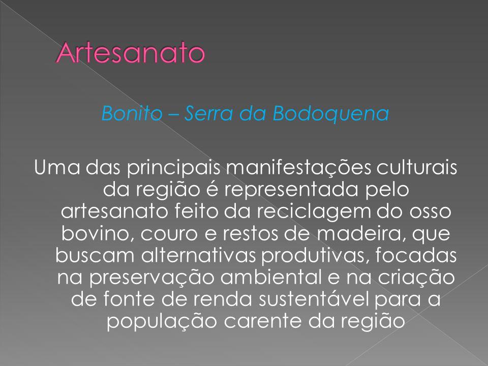 Bonito – Serra da Bodoquena Uma das principais manifestações culturais da região é representada pelo artesanato feito da reciclagem do osso bovino, co