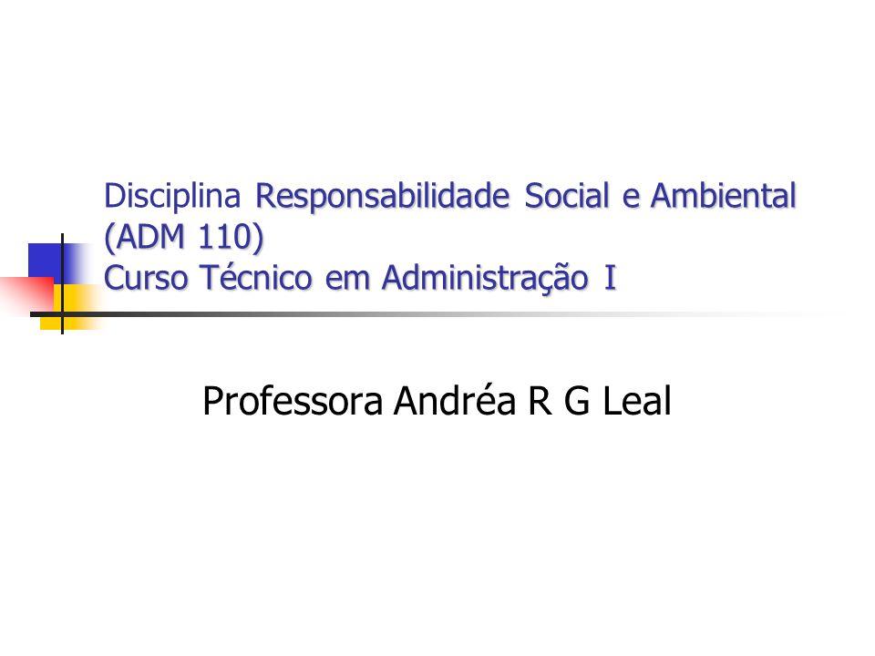 Responsabilidade Social e Ambiental (ADM 110) Curso Técnico em Administração I Disciplina Responsabilidade Social e Ambiental (ADM 110) Curso Técnico