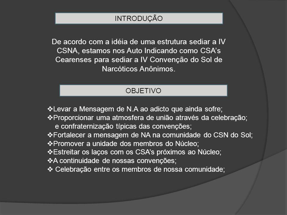 De acordo com a idéia de uma estrutura sediar a IV CSNA, estamos nos Auto Indicando como CSA's Cearenses para sediar a IV Convenção do Sol de Narcóticos Anônimos.