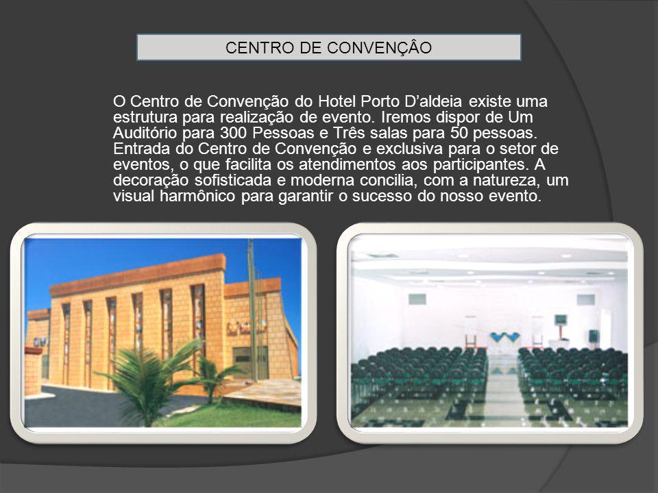 CENTRO DE CONVENÇÂO O Centro de Convenção do Hotel Porto D'aldeia existe uma estrutura para realização de evento.