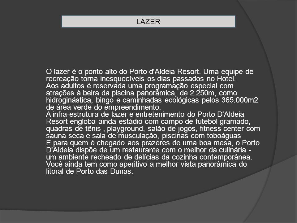 LAZER O lazer é o ponto alto do Porto d Aldeia Resort.