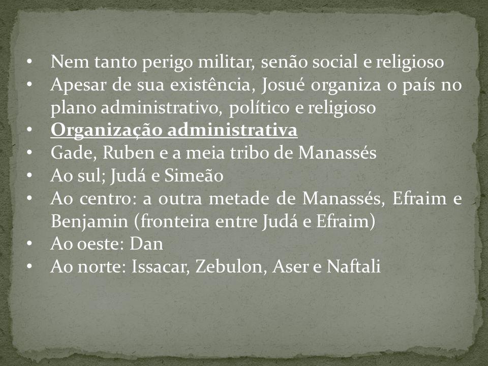 Nem tanto perigo militar, senão social e religioso Apesar de sua existência, Josué organiza o país no plano administrativo, político e religioso Organ