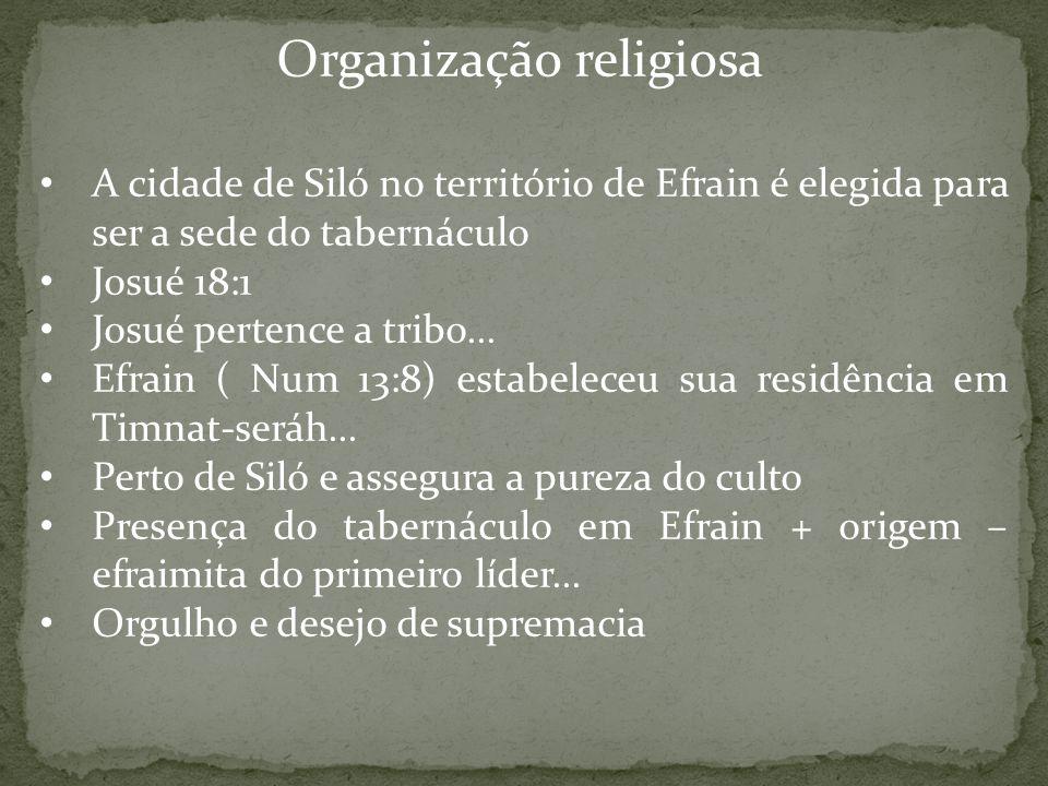Organização religiosa A cidade de Siló no território de Efrain é elegida para ser a sede do tabernáculo Josué 18:1 Josué pertence a tribo... Efrain (