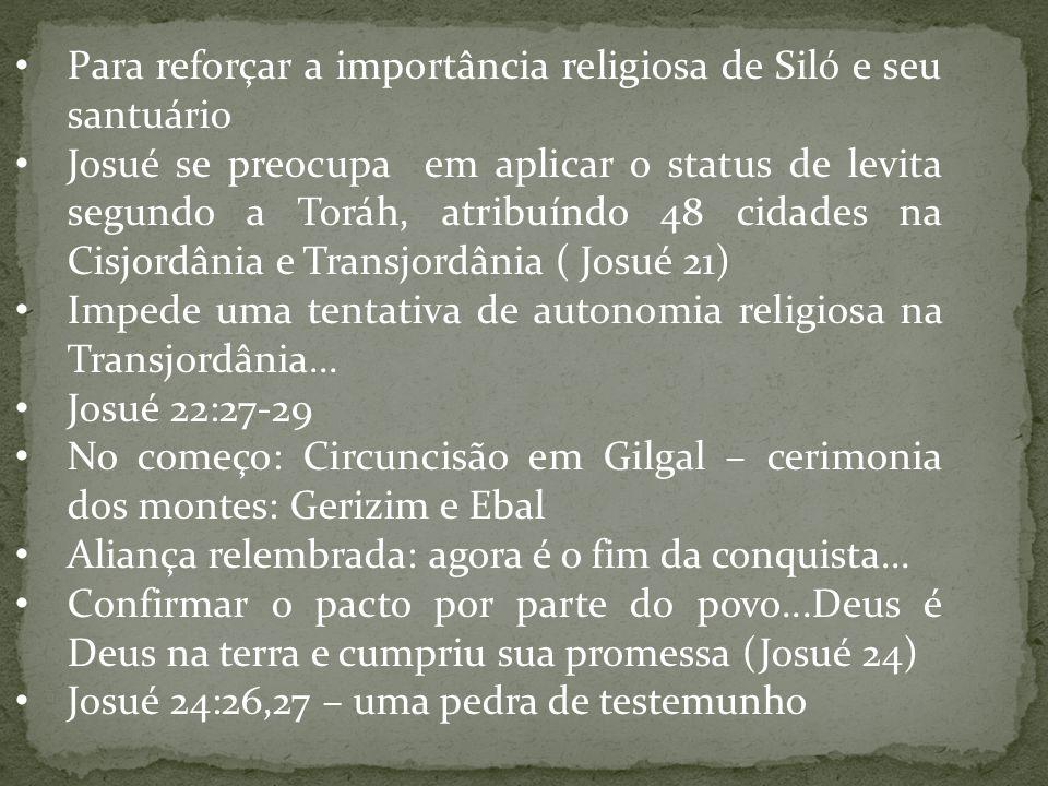 Para reforçar a importância religiosa de Siló e seu santuário Josué se preocupa em aplicar o status de levita segundo a Toráh, atribuíndo 48 cidades n