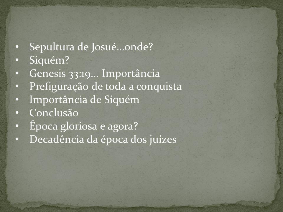 Sepultura de Josué...onde.Siquém. Genesis 33:19...
