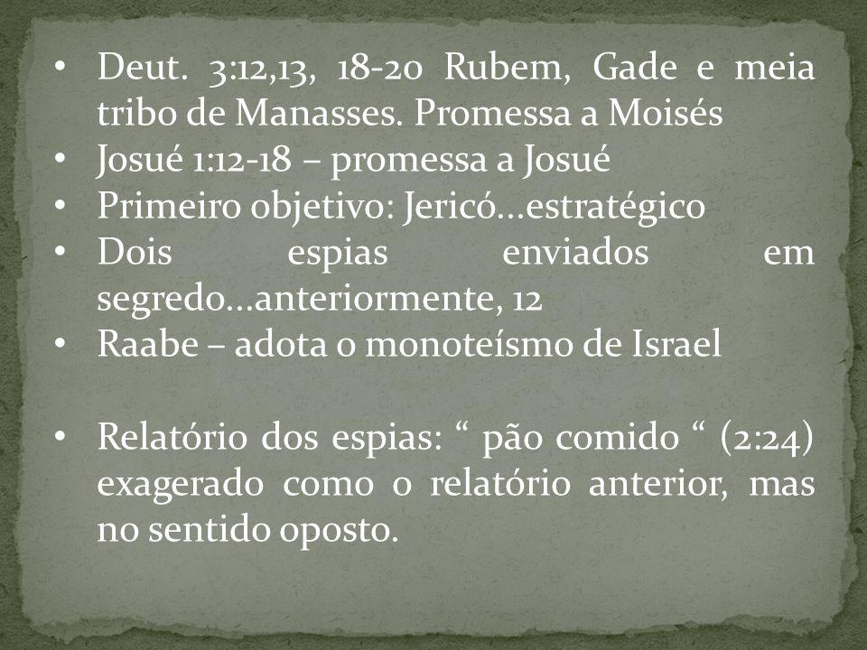 Deut. 3:12,13, 18-20 Rubem, Gade e meia tribo de Manasses. Promessa a Moisés Josué 1:12-18 – promessa a Josué Primeiro objetivo: Jericó...estratégico