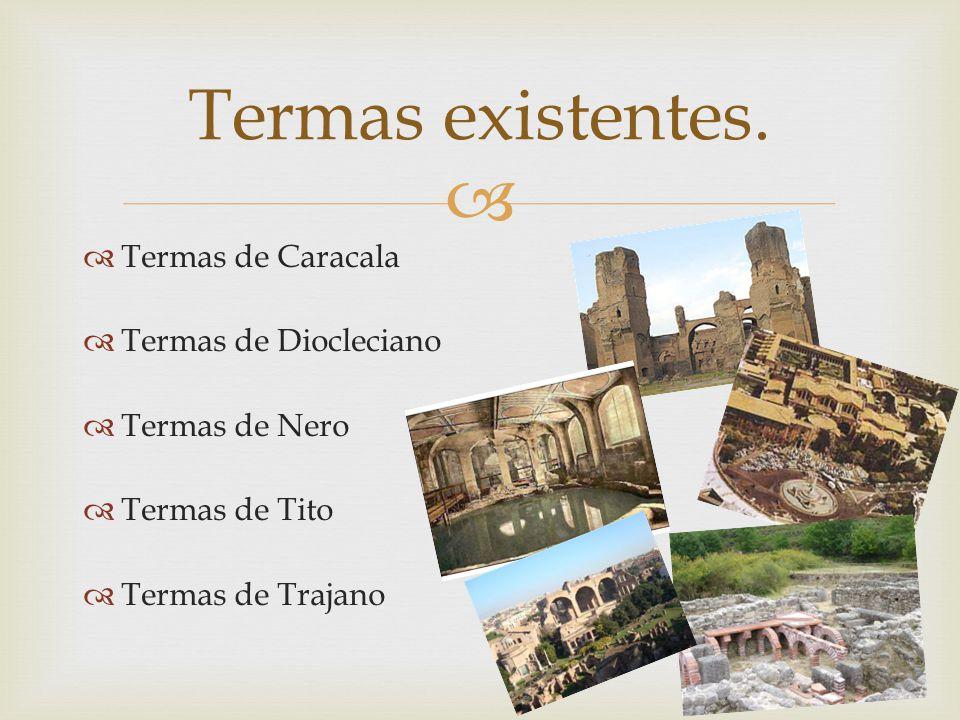   Termas de Caracala  Termas de Diocleciano  Termas de Nero  Termas de Tito  Termas de Trajano Termas existentes.