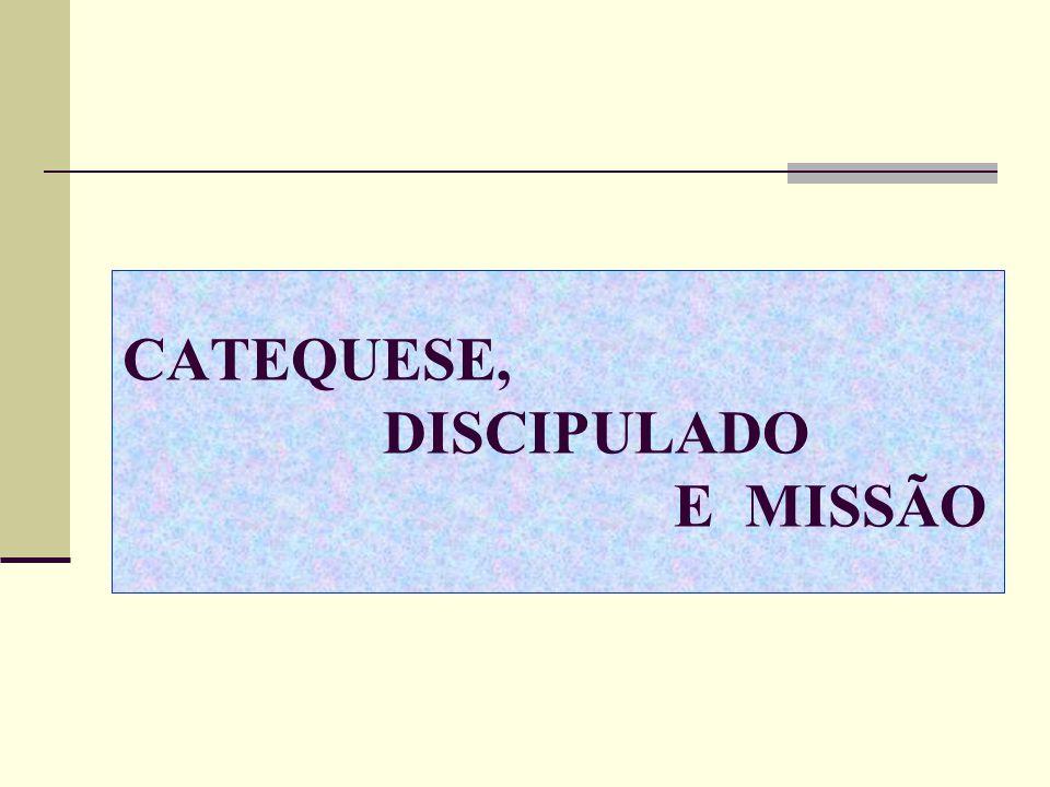 CATEQUESE, DISCIPULADO E MISSÃO