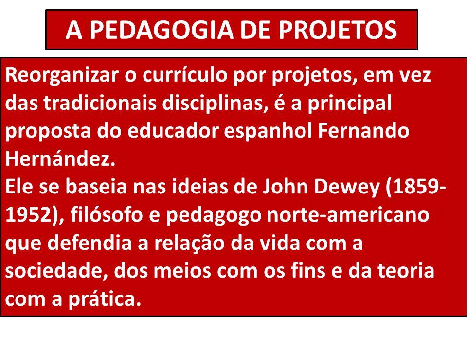 A PEDAGOGIA DE PROJETOS Reorganizar o currículo por projetos, em vez das tradicionais disciplinas, é a principal proposta do educador espanhol Fernand