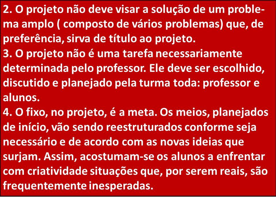 2. O projeto não deve visar a solução de um proble- ma amplo ( composto de vários problemas) que, de preferência, sirva de título ao projeto. 3. O pro