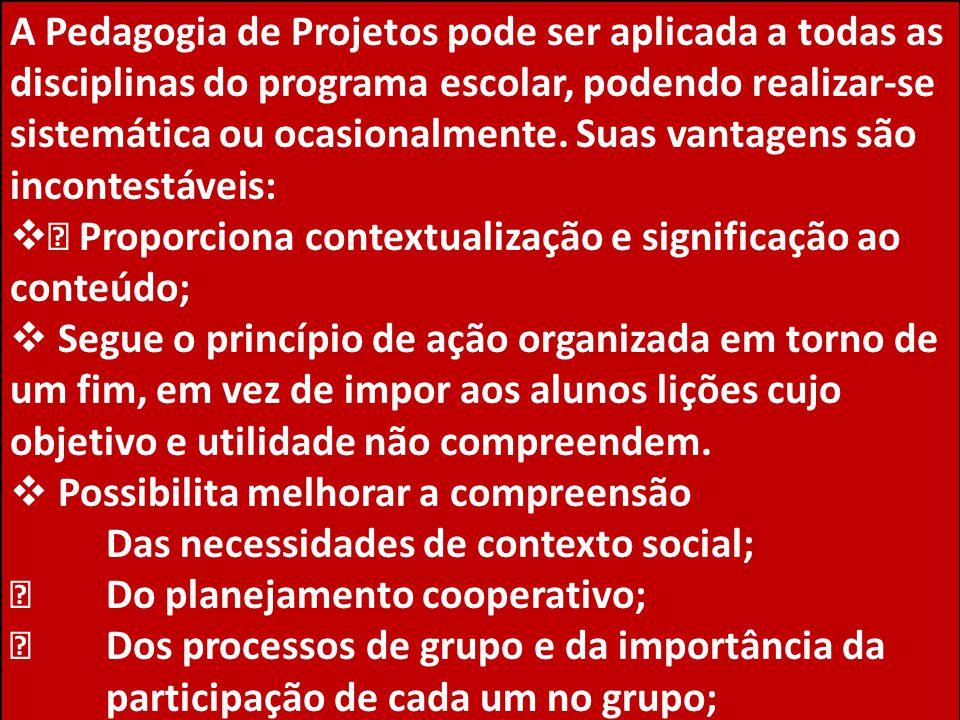 A Pedagogia de Projetos pode ser aplicada a todas as disciplinas do programa escolar, podendo realizar-se sistemática ou ocasionalmente. Suas vantagen