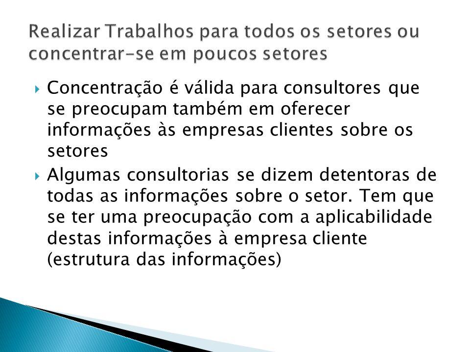  Concentração é válida para consultores que se preocupam também em oferecer informações às empresas clientes sobre os setores  Algumas consultorias