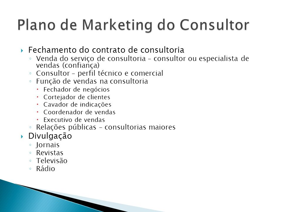  Fechamento do contrato de consultoria ◦ Venda do serviço de consultoria – consultor ou especialista de vendas (confiança) ◦ Consultor – perfil técni