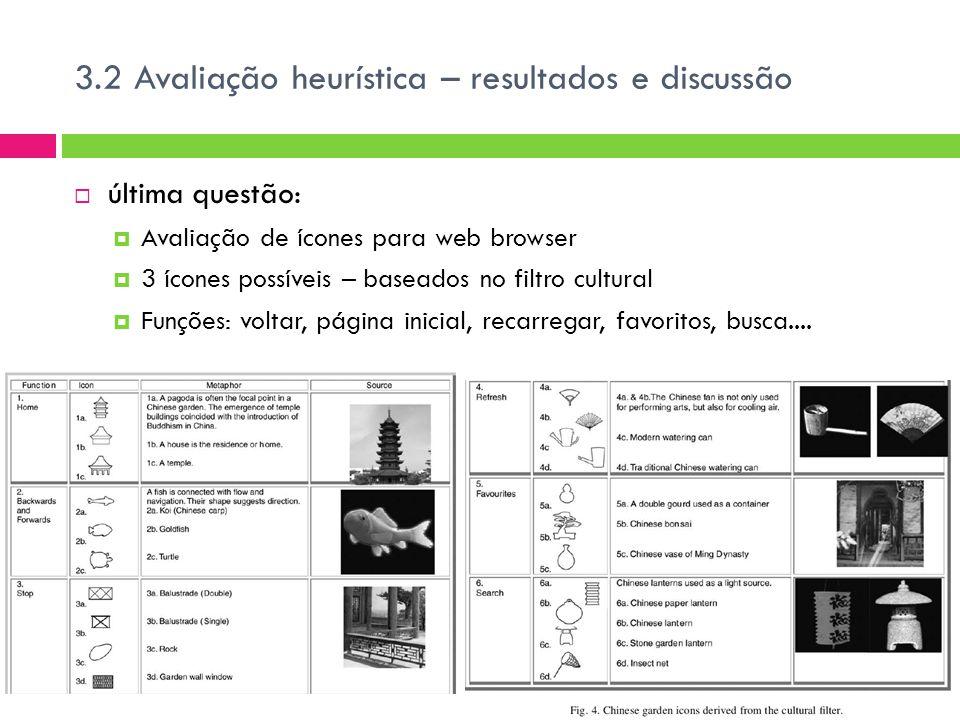  última questão:  Avaliação de ícones para web browser  3 ícones possíveis – baseados no filtro cultural  Funções: voltar, página inicial, recarregar, favoritos, busca....