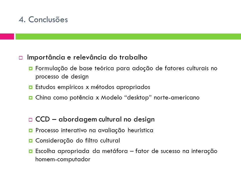 4. Conclusões  Importância e relevância do trabalho  Formulação de base teórica para adoção de fatores culturais no processo de design  Estudos emp