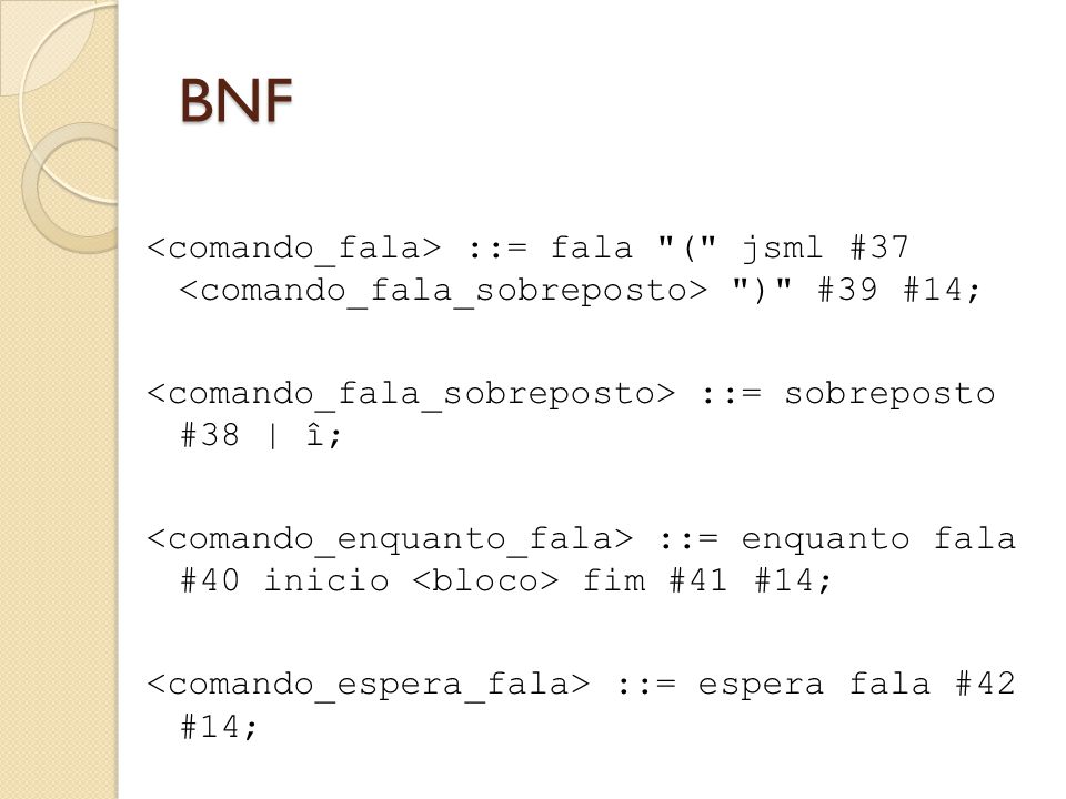 BNF ::= fala ( jsml #37 ) #39 #14; ::= sobreposto #38 | î; ::= enquanto fala #40 inicio fim #41 #14; ::= espera fala #42 #14;