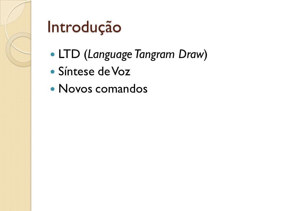 Introdução LTD (Language Tangram Draw) Síntese de Voz Novos comandos