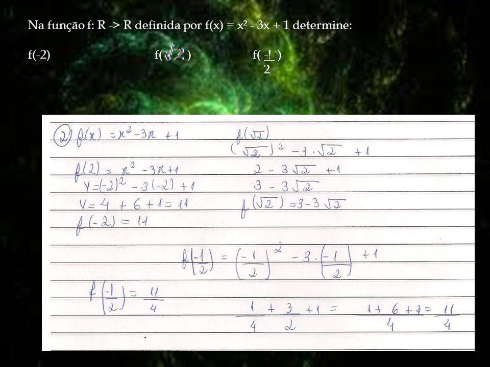 Na função f: R -> R definida por f(x) = x² - 3x + 1 determine: f(-2) f( ) f( -! ) 2