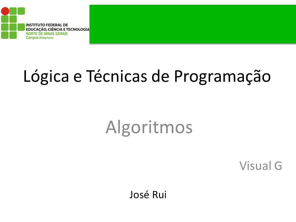 Lógica e Técnicas de Programação Algoritmos José Rui Visual G